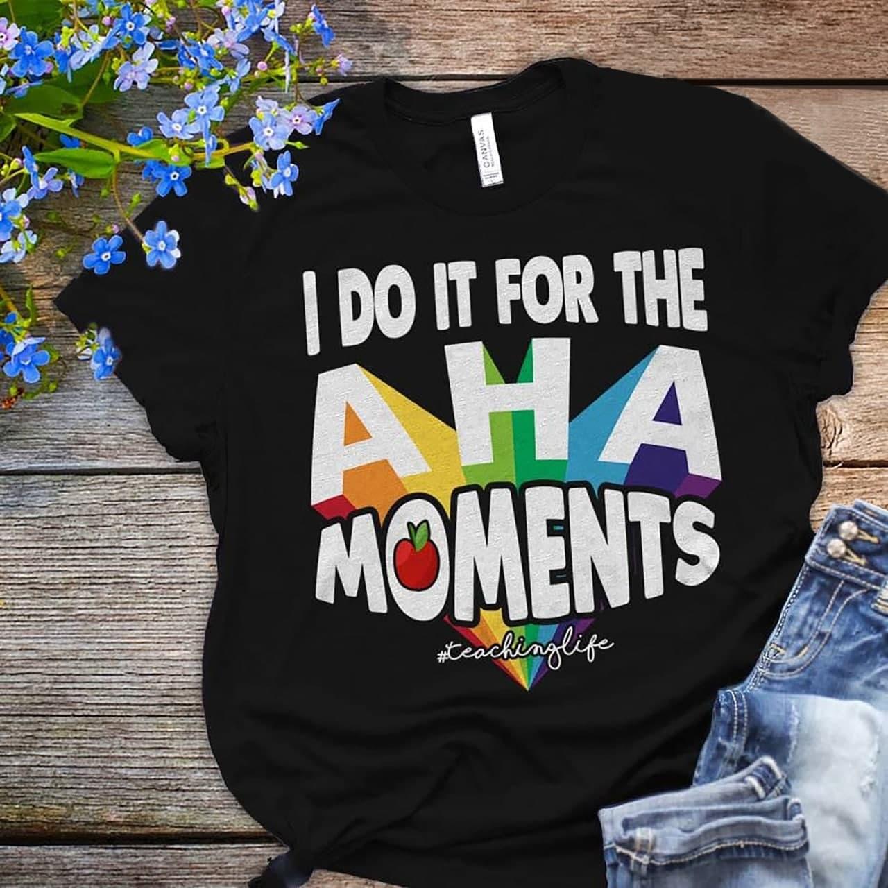 Teacherlife Shirt Do It For The Aha Moments