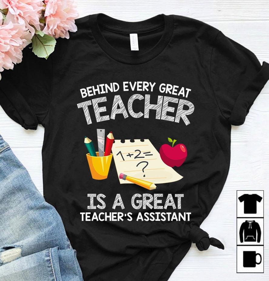 Teaching Assistant Shirt Behind Every Great Teacher