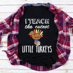 Thanksgiving Teacher Shirt I Teach The Cutest Little Turkey