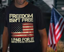 US Veteran Shirt Freedom Isn't Free I Paid For It