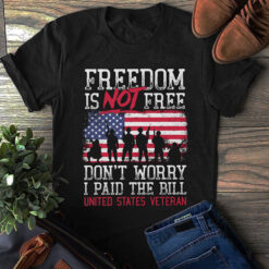 US Veteran Shirt Freedom Isn't Free I Paid The Bill