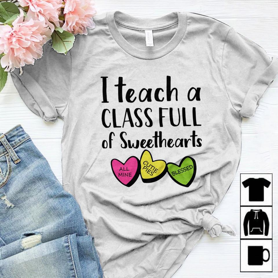 Valentine Teacher Shirt I Teach A Class Full Of Sweetheart