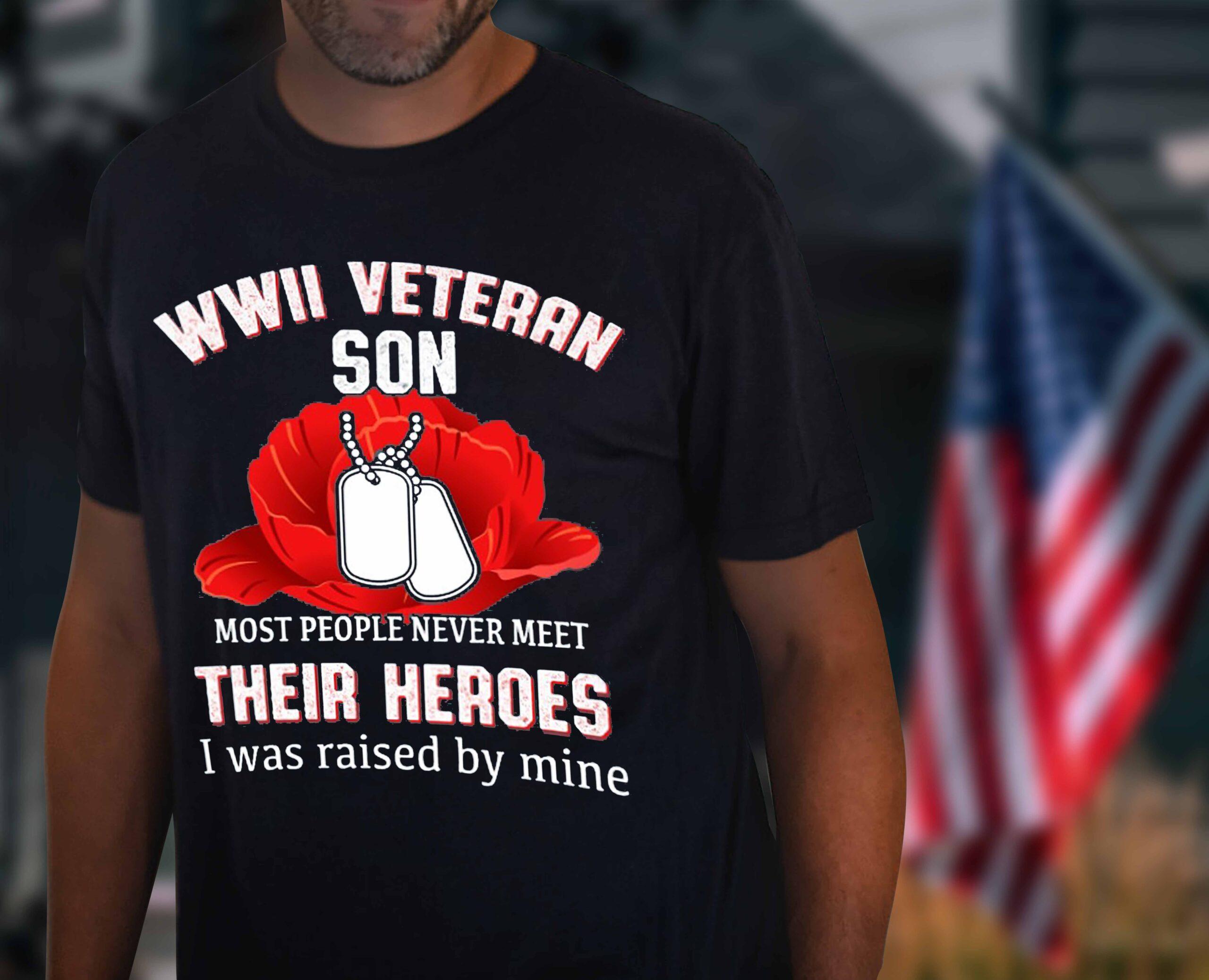 Veteran Shirt WWII Veteran Son Most People Never Meet Heroes