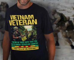 Vietnam Veteran Shirt I'm One Of Those Guys You Hated