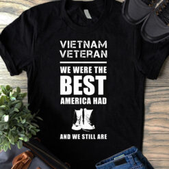 Vietnam Veteran Shirt The Best American Had We Still Are