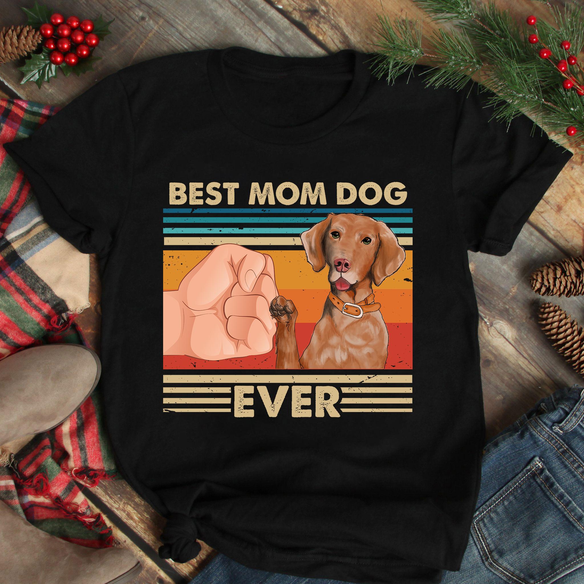 Vintage Best Mom Ever Shirt Best Vizsla Dog Mom Ever