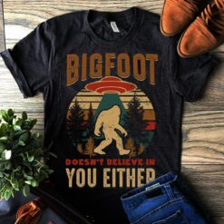 Vintage Big Foot Shirt Doesn't Believe In You Either