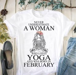 Yoga Shirt Never Underestimate Loves Yoga Born In February
