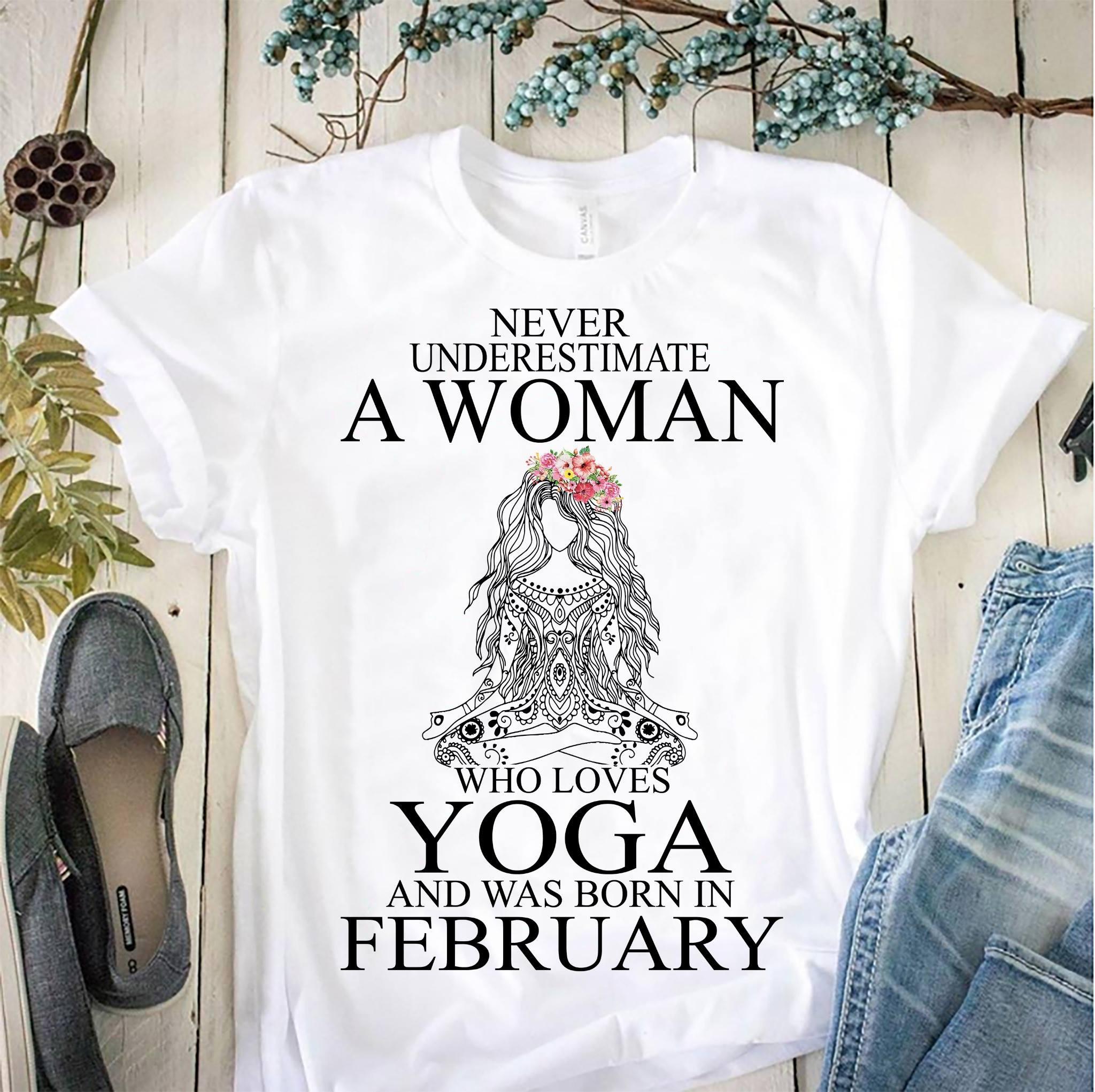 Yoga Shirt Never Underestimate Loves Yoga Born In February