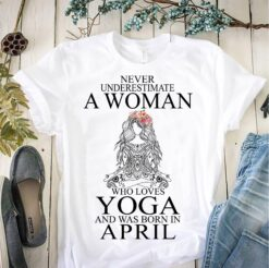Yoga Shirt Never Underestimate Woman Yoga Born In April