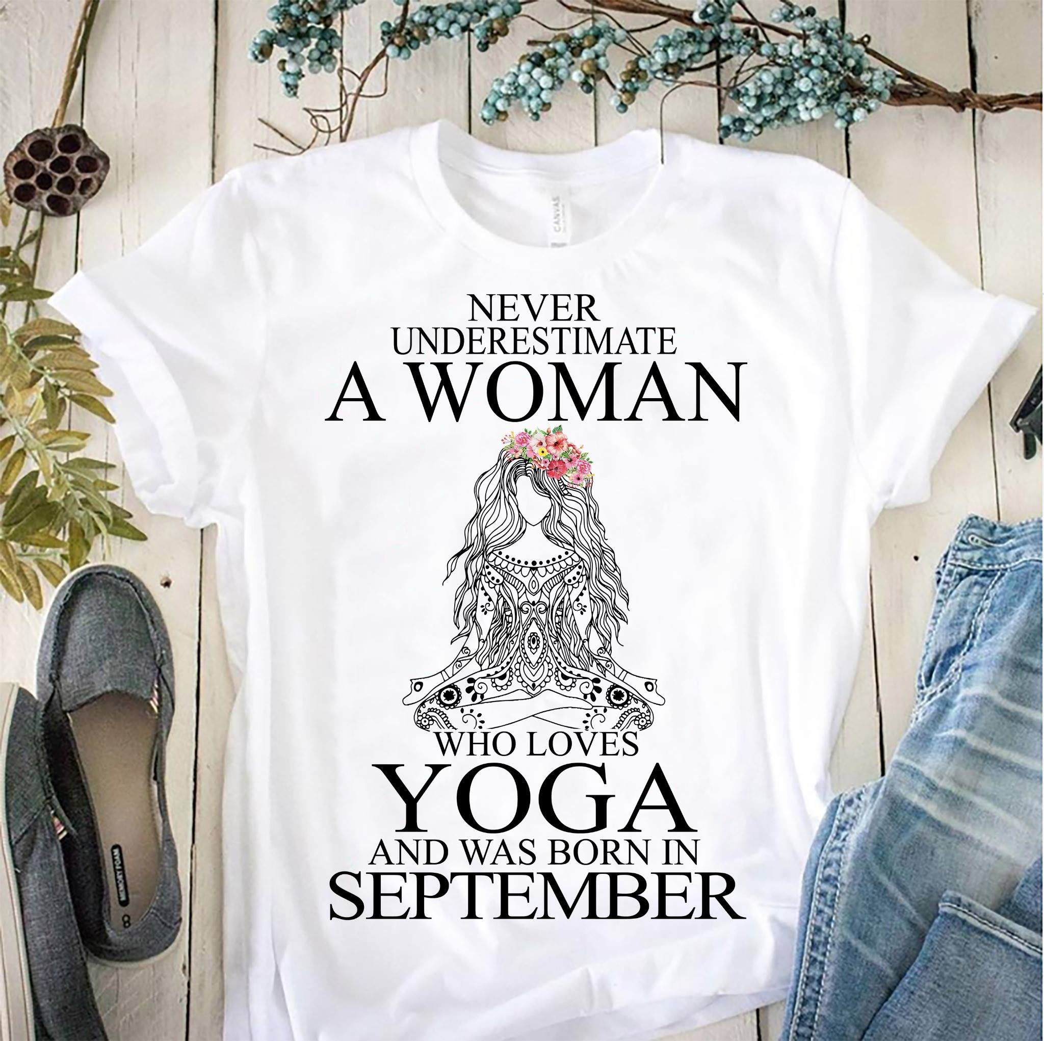 Yoga Shirt Never Underestimate Woman Yoga Born In September