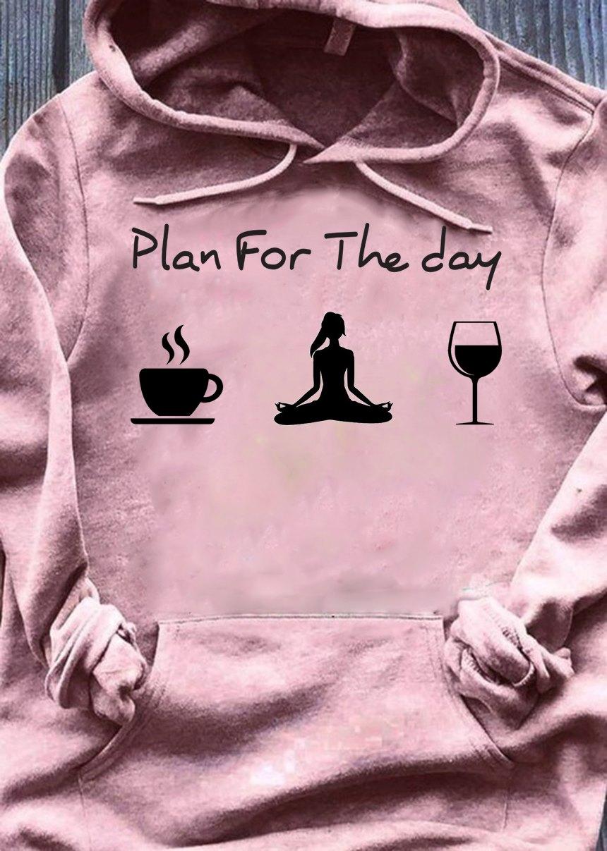 Yoga Shirt Plan For The Day Yoga Coffee Wine