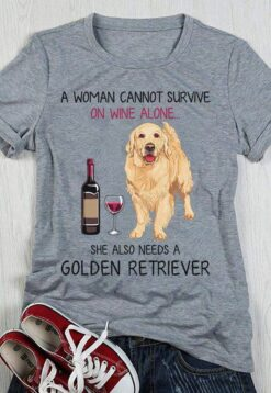 A Woman Cannot Survive On Wine Alone Needs A Golden Shirt