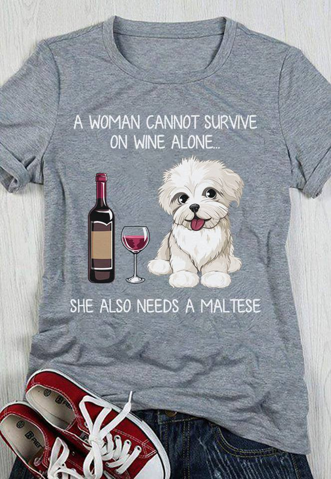 A Woman Cannot Survive On Wine Alone Needs A Maltese Shirt