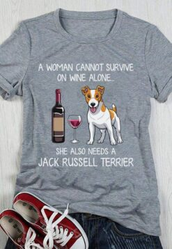 A Woman Cannot Survive On Wine Alone Needs A Terrier Shirt