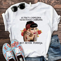 Always Chingona Sometimes Cabrona But Never Pendeja Shirt