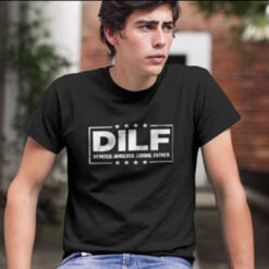 DILF T Shirt Devoted Involved Loving Father