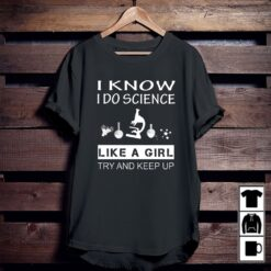 I Know I Do Science Like A Girl Shirt
