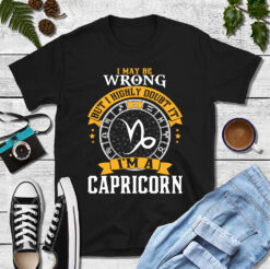 I Maybe Wrong But I Highly Doubt It I'm A Capricorn Shirt
