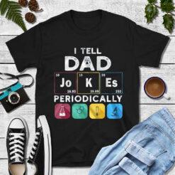 I Tell Dad Jokes Periodically Shirt