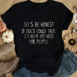 If Dogs Could Talk No Need For People Shirt