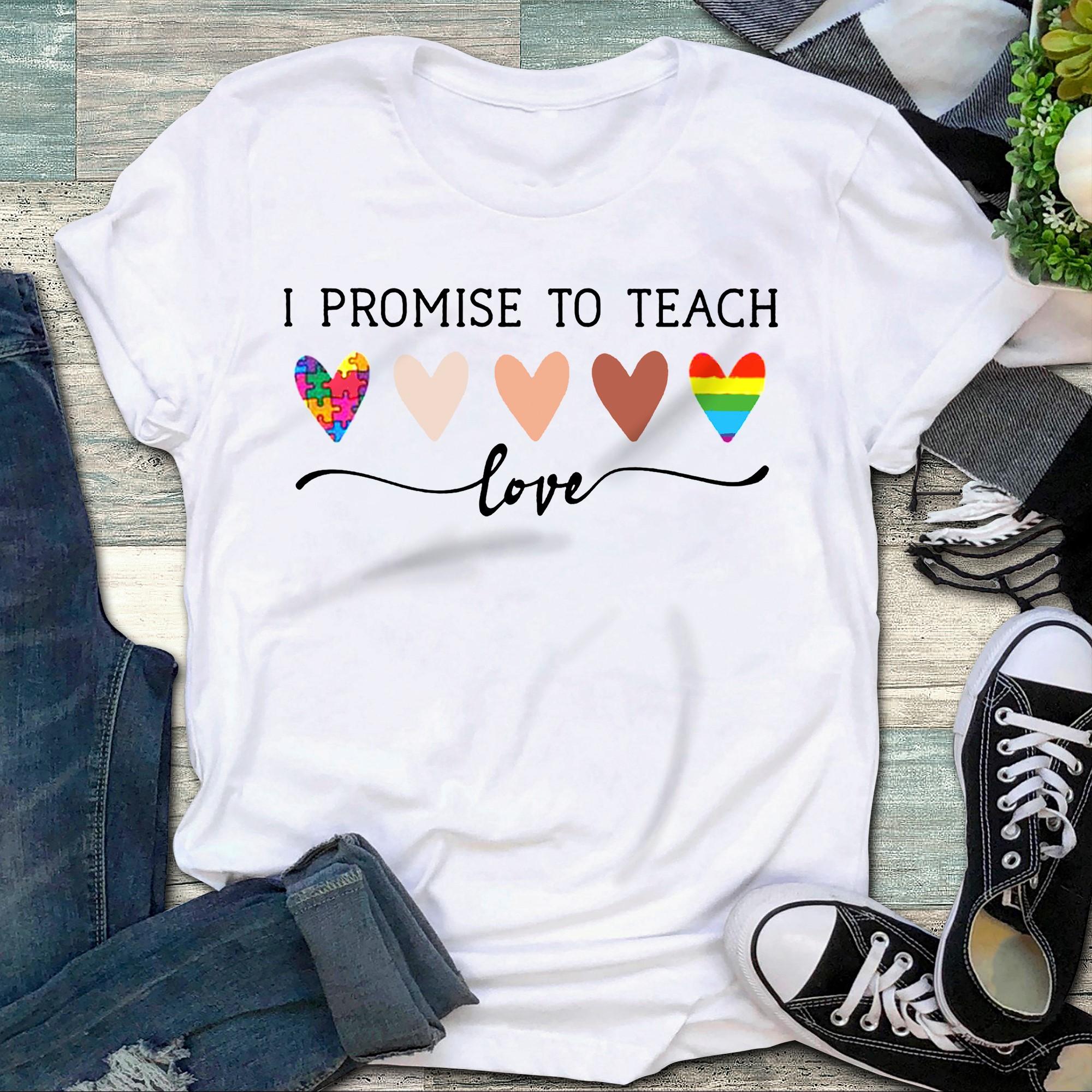 LGBT I Promise To Teach Love Shirt