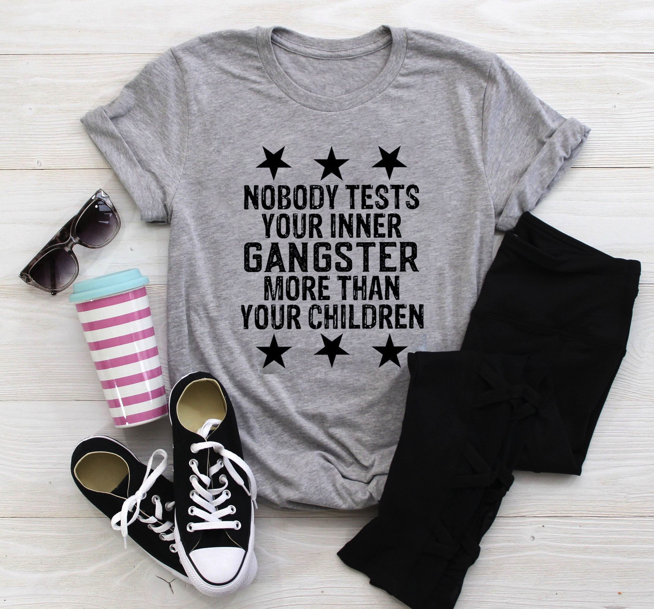 Nobody Test Your Inner Gangster More Than Your Children Shirt