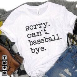 Sorry Can't Baseball Bye Shirt