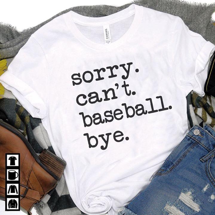 Sorry Can't Baseball Bye Shirt