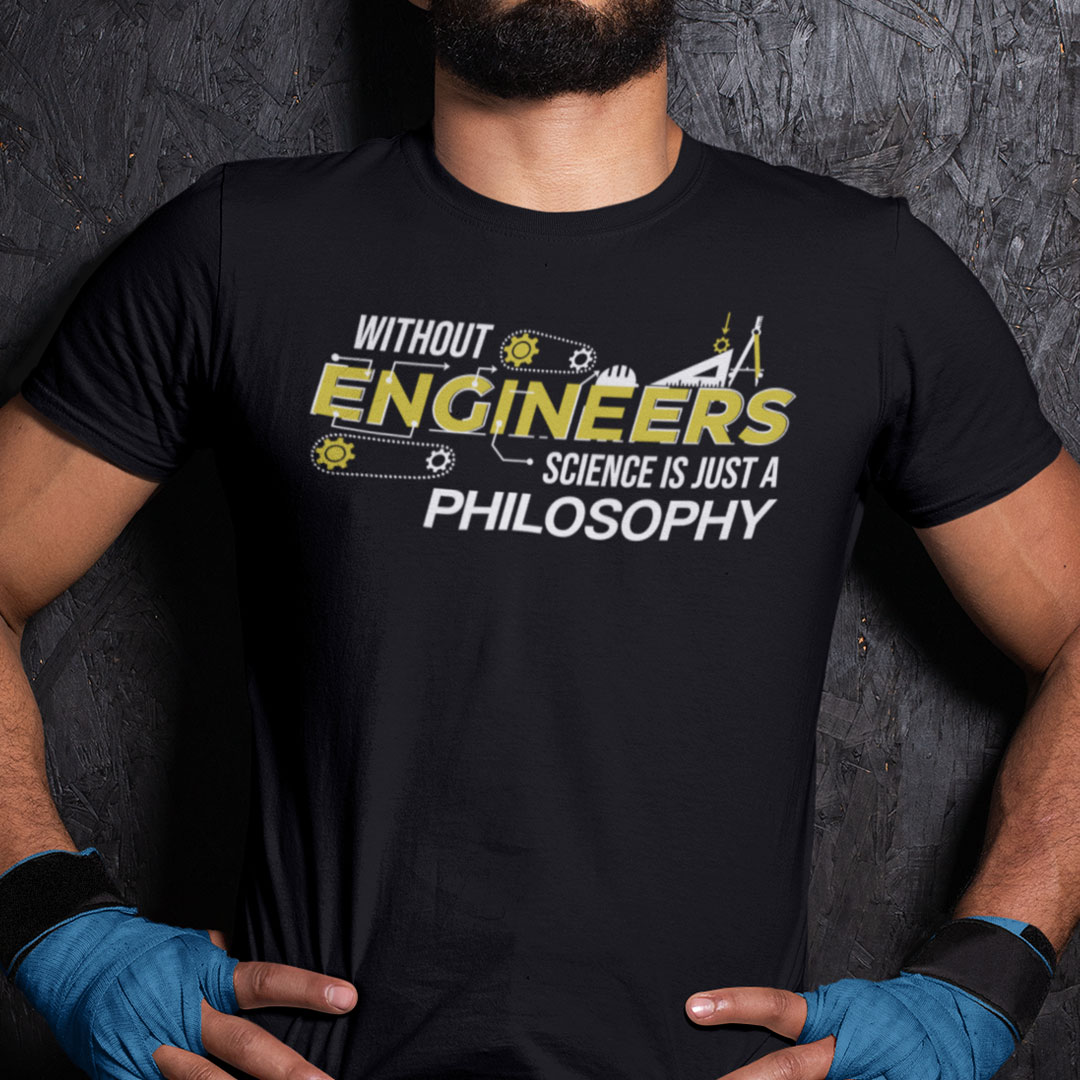 Without Engineers Science Is Just A Philosophy Shirt