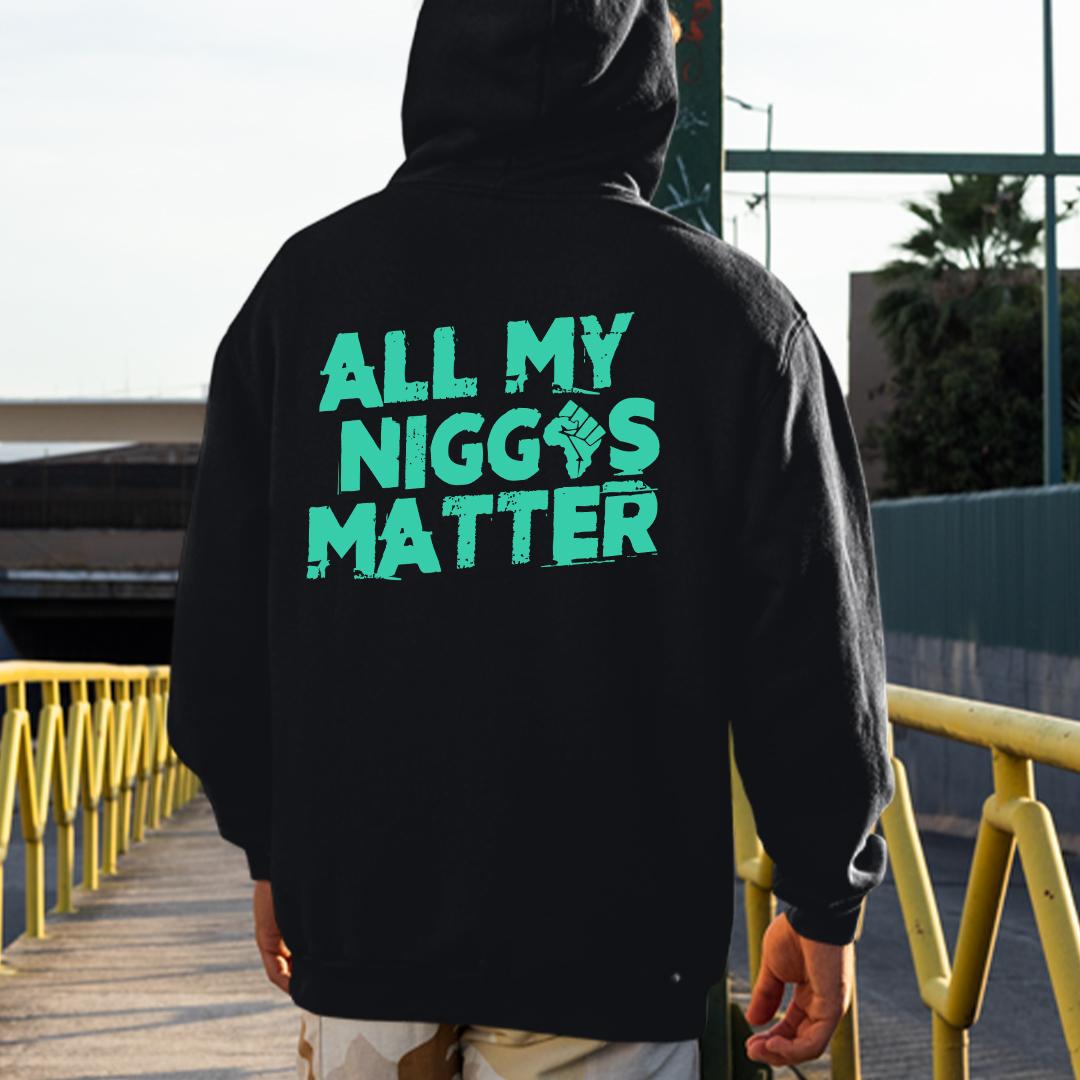 All My Niggas Matter Hoodie