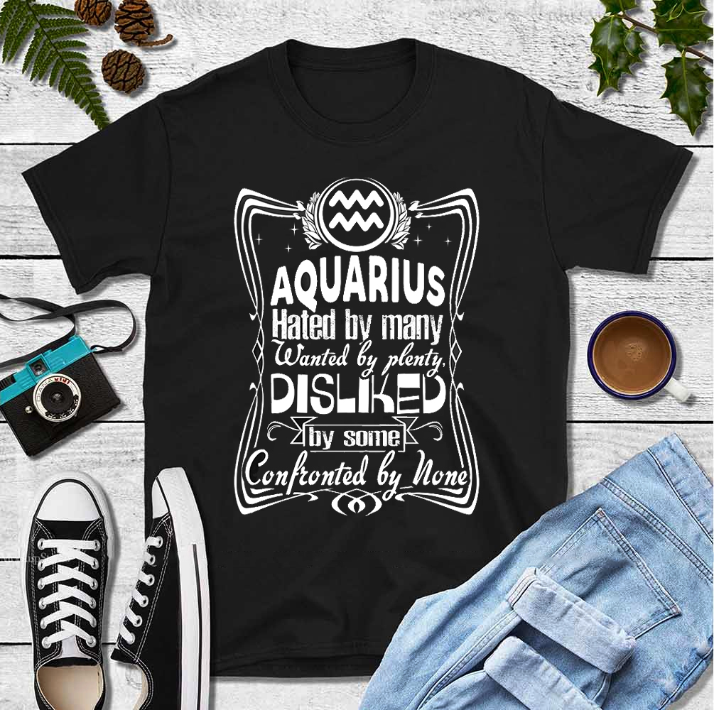 Aquarius Hated By Many Wanted By Plenty Shirt
