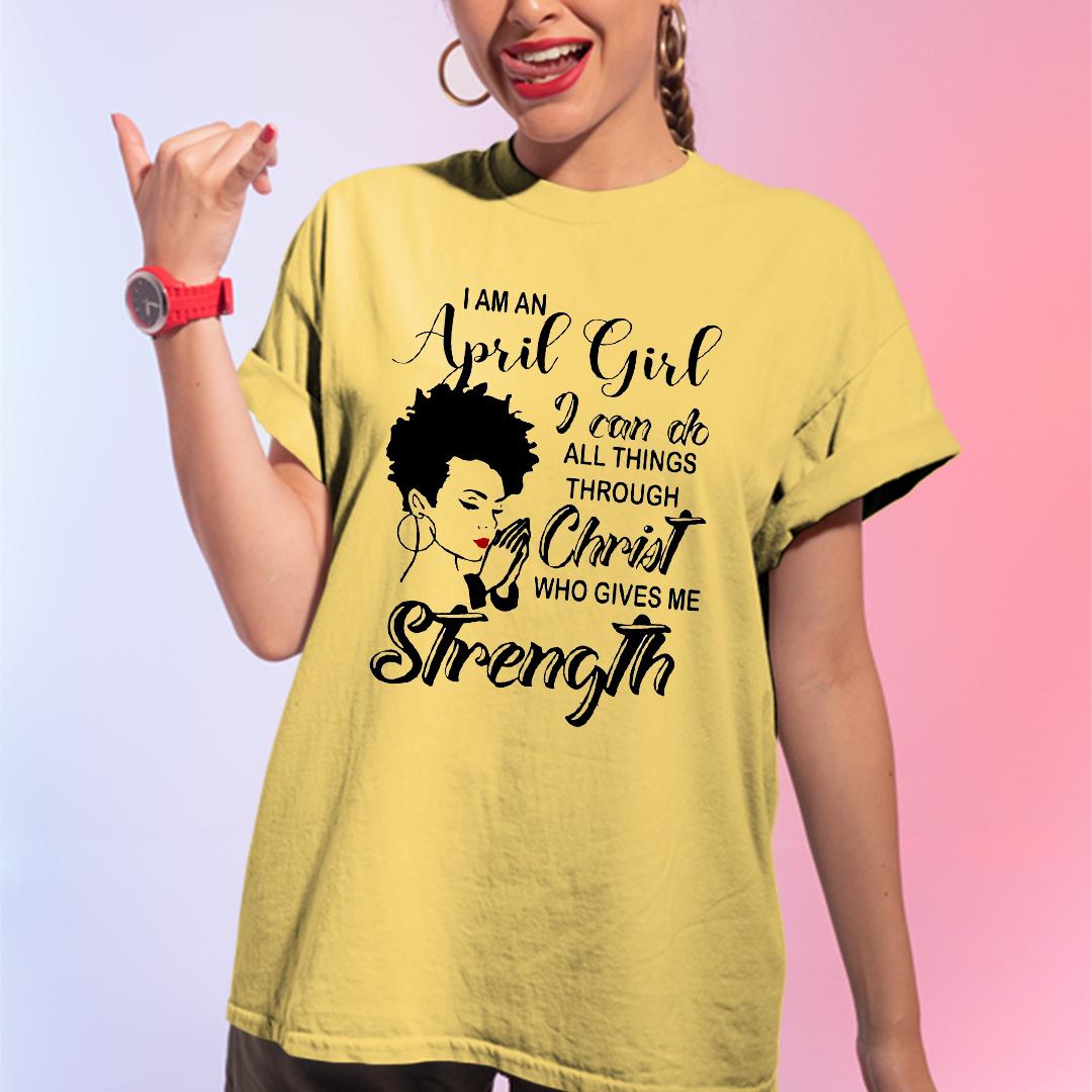 Black Girl April Girl Do All Things Through Christ Shirt