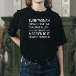 Every Woman Has At Least One Challenge In Life Shirt