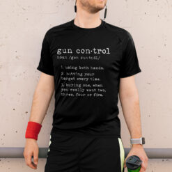Gun Control Definition Shirt Buying One When You Want Two