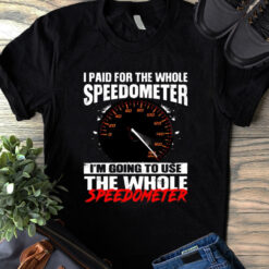 I Paid For The Whole Speedometer Shirt