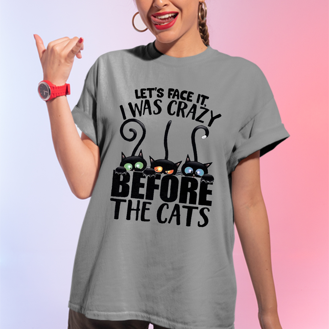 Let's Face It I Was Crazy Before The Cat Shirt