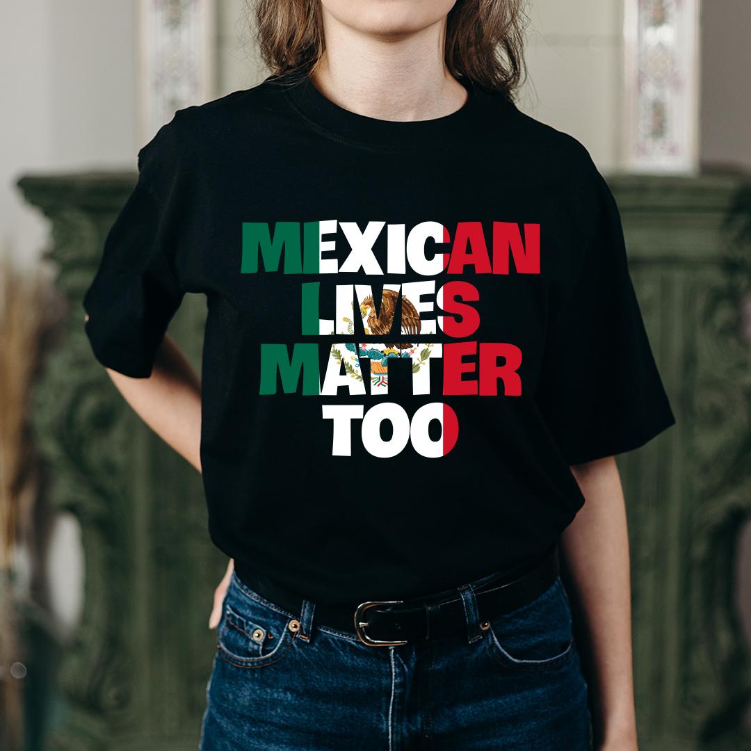 Mexican Lives Matter Shirt
