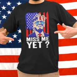 Miss Me Yet Donald Trump Shirt American Flag