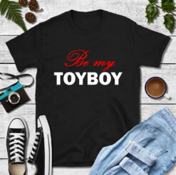 Obscene Lover Shirt Be My Toyboy