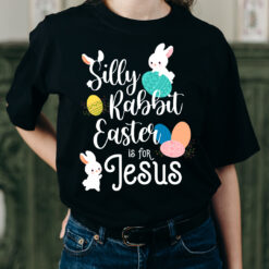 Silly Rabbit Easter is for Jesus Easter Day 2021 Shirt