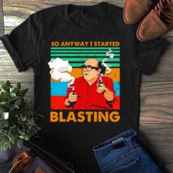 So Anyway I Started Blasting Shirt
