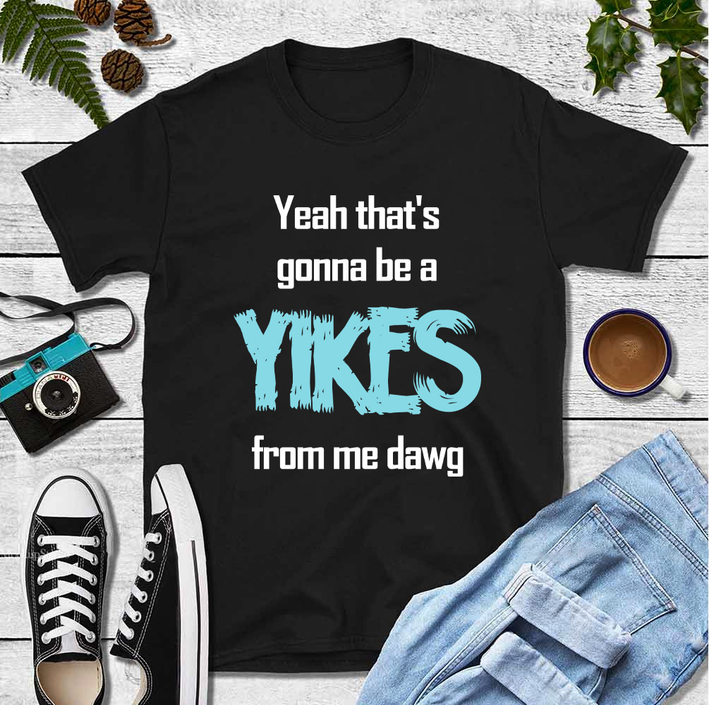 Thats Gonna Be A Yikes From Me Dawg Shirt