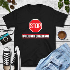 The Foreinger Challenge Shirt Foreigner Challenge Girl