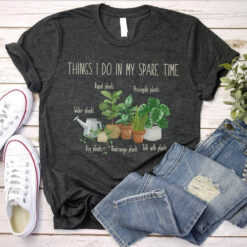 Things I Do In My Spare Time T Shirt Plants