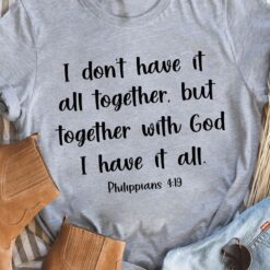 Together With God I Have It All Phillipians 419 Shirt