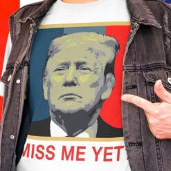 Trump-2024-Miss-Me-Yet-T-Shirt-Promotion