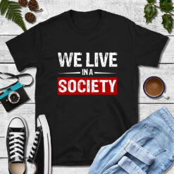We Live In A Society T Shirt