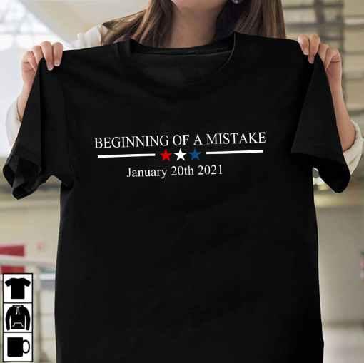 Biden Inauguration Shirt Beginning Of A Mistake January 2021- anti Biden shirt