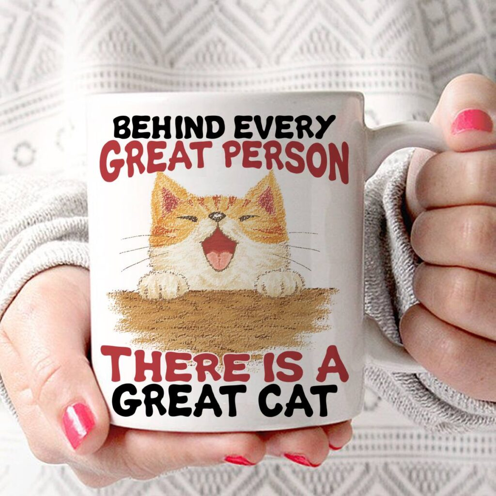Cat Mug Behind Great Person Is A Great Cat